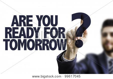 Business man pointing the text: Are You Ready for Tomorrow?