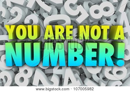 You Are Not a Number words to illustrate your unique individual quality that sets you apart