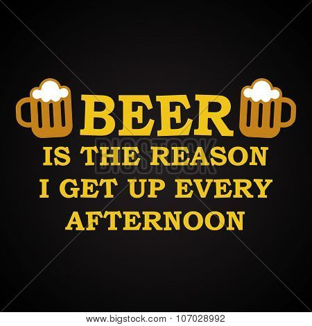 Beer is the reason - funny inscription template
