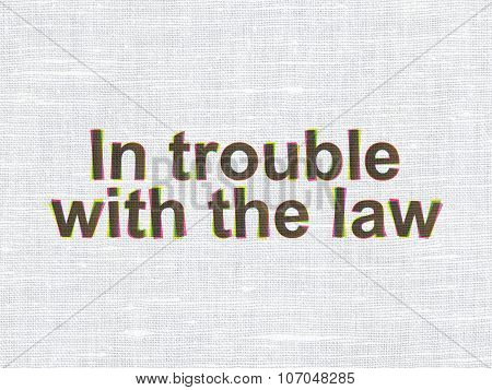Law concept: In trouble With The law on fabric texture background