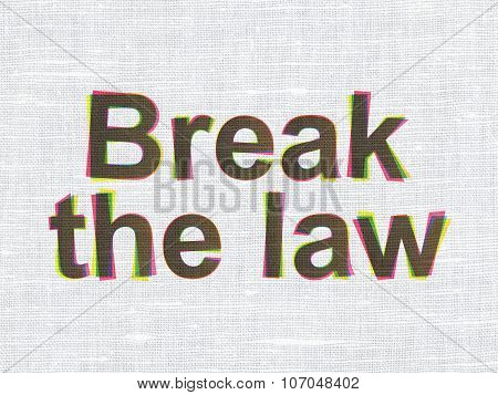 Law concept: Break The Law on fabric texture background