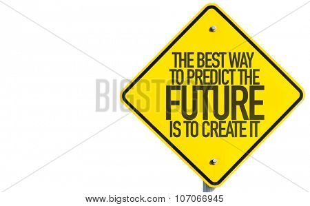 The Best Way To Predict The Future Is To Create It sign isolated on white background