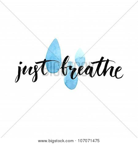 Just breathe. Inspirational quote calligraphy at blue watercolor raindrop  spots. Vector brush lette