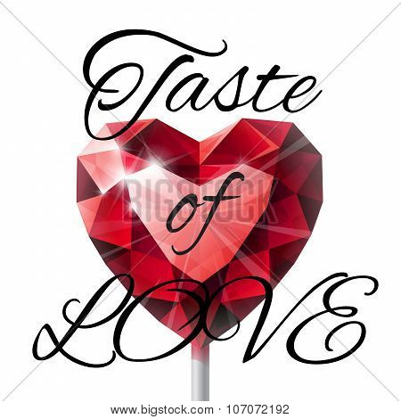 Isolated shiny red ruby heart shape lollipop with black lettering TASTE OF LOVE on white background