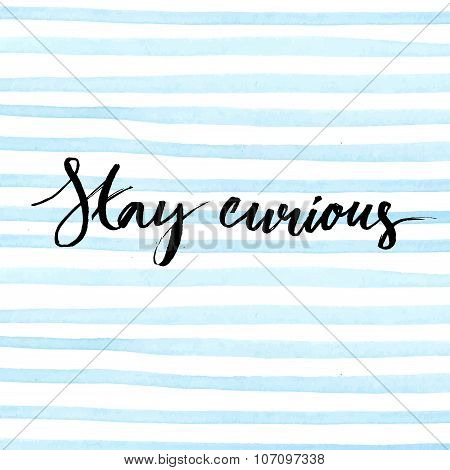 Stay curious. Ink calligraphy on blue watercolor stripes background. Inspirational quote expressive