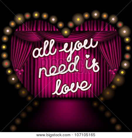 All you need is love lettering on the background of the heart shape stage with pink curtain and lights