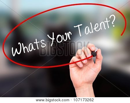 Man Hand writing Whats Your Talent? with black marker on visual screen.