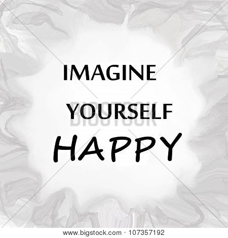 Imagine yourself happy