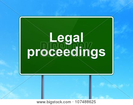 Law concept: Legal Proceedings on road sign background