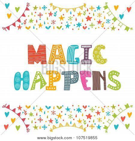 Magic Happens. Inspirational Motivational Quote. Simple Trendy Design. Cute Hand Drawn Postcard