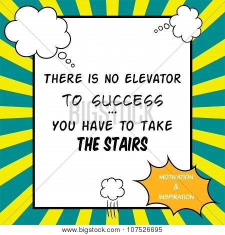 Inspirational And Motivational Quote Is Drawn In A Comic Style. There Is No Elevator To Success. You