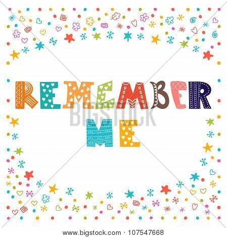 Remember Me. Lettering Design. Conceptual Handwritten Quote. Cute Postcard