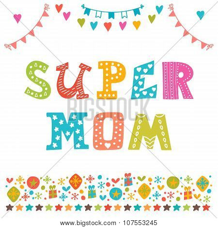 Super Mom. Hand Draw Background For Happy Mother's Day. Cute Greeting Card With Funny Design Element