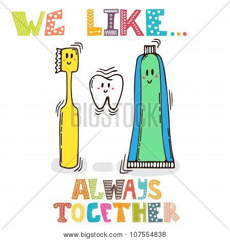 We Like... Always Together. Cute Characters Of Tooth, Toothpaste And Toothbrush