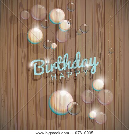 Vector Illustration of a Happy Birthday on wooden texture with transparent soap bubbles