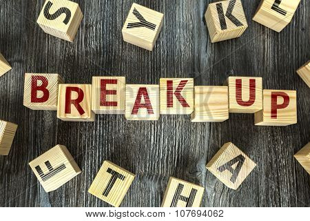 Wooden Blocks with the text: Break Up