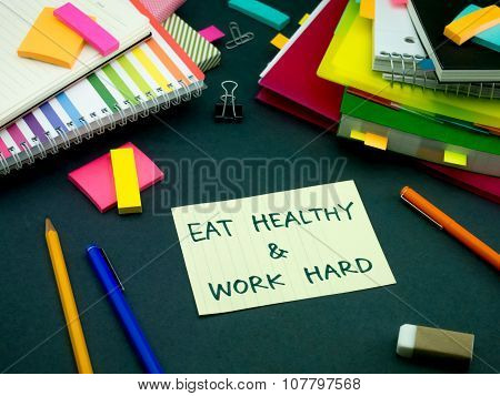 Somebody Left The Message On Your Working Desk; Eat Healthy And Work Hard