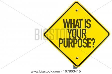 What Is Your Purpose? sign isolated on white background