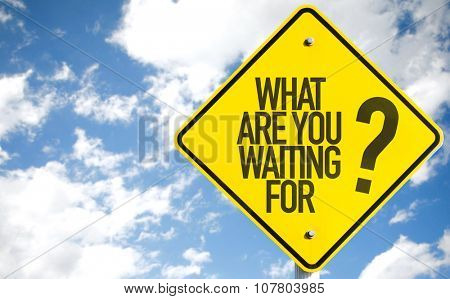 What Are You Waiting For? sign with sky background
