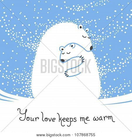 Greeting card with mother bear hugging her baby. Your love keeps me warm.