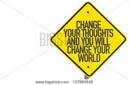 Change Your Thoughts And You Will Change Your World sign isolated on white background