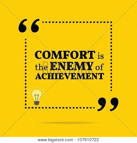 Inspirational Motivational Quote. Comfort Is The Enemy Of Achievement.
