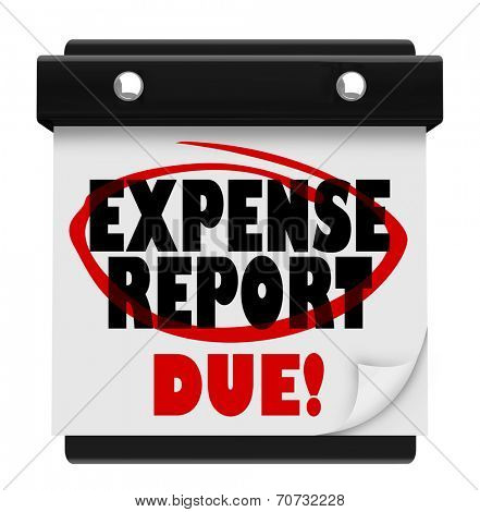 Expense Report Due  words on a wall calendar reminding you of the deadline to submit, enter or file your reimbursement request for meals, travel and other costs