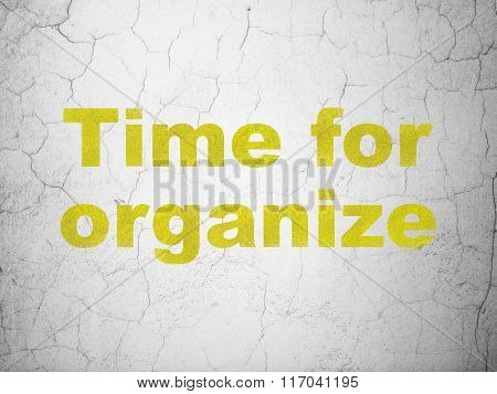 Time concept: Time For Organize on wall background