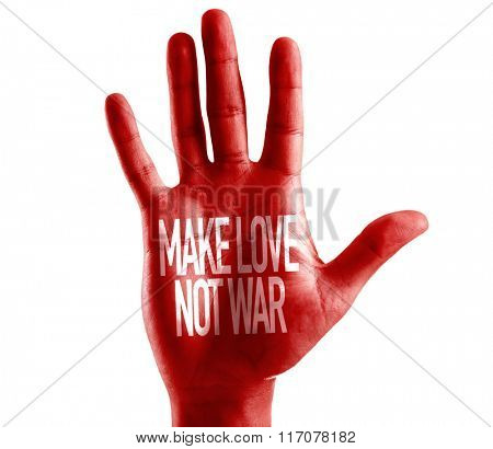 Make Love Not War written on hand isolated on white background