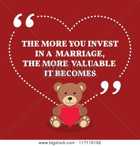 Inspirational Love Marriage Quote. The More You Invest In A Marriage, The More Valuable It Becomes.