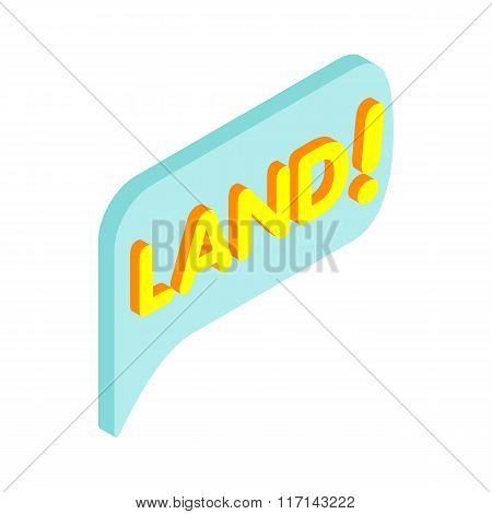 Land speech bubble isometric 3d icon