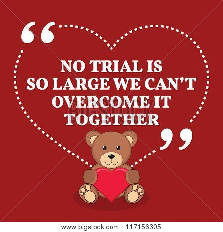 Inspirational Love Marriage Quote. No Trial Is So Large We Can't Overcome It Together.