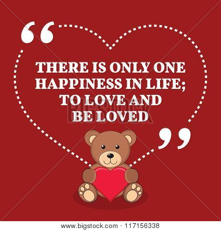 Inspirational Love Marriage Quote. There Is Only One Happiness In Life; To Love And Be Loved.