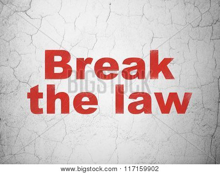 Law concept: Break The Law on wall background