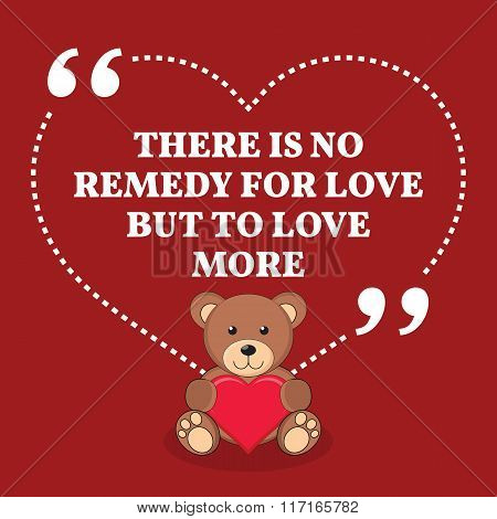 Inspirational Love Marriage Quote. There Is No Remedy For Love But To Love More.