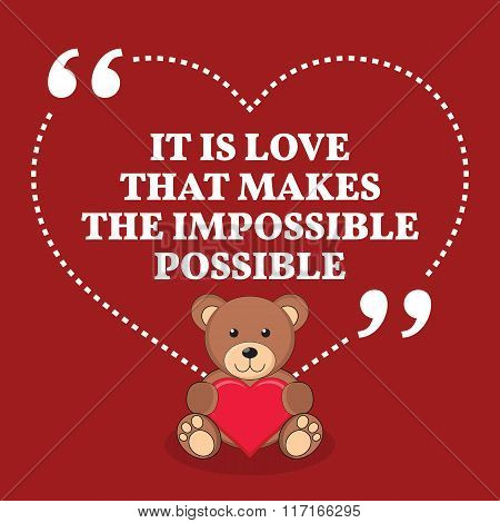 Inspirational Love Marriage Quote. It Is Love That Makes The Impossible Possible.