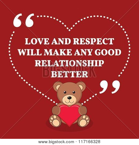 Inspirational Love Marriage Quote. Love And Respect Will Make Any Good Relationship Better.