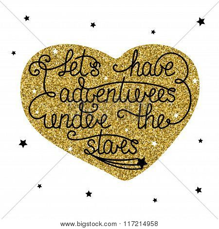 Let's Have Adventures Under The Stars With Little Stars In Golden Glitter Heart