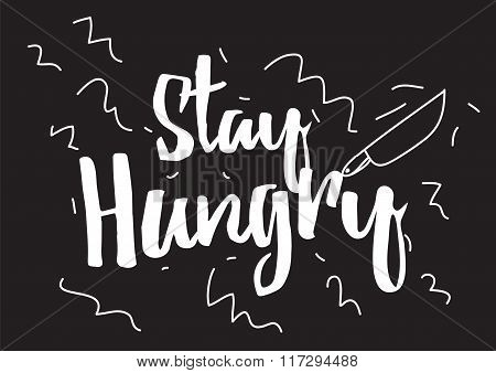 Stay hungry. Greeting card with calligraphy. Hand drawn design elements. Black and white.