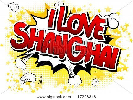 I Love Shanghai - Comic Book Style Word.