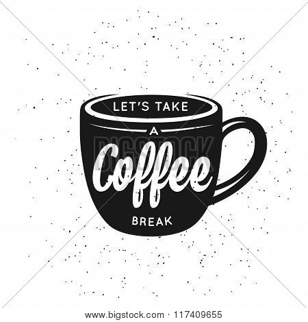 Coffee related vintage vector illustration with quote. Lets take a coffee break.