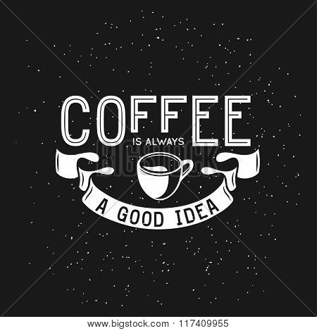 Coffee related vintage vector illustration with quote. Coffee is always a good idea.