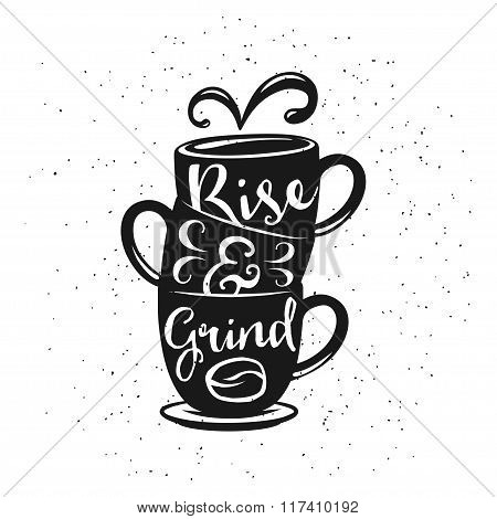 Coffee related vintage vector illustration with quote. Rise and grind.