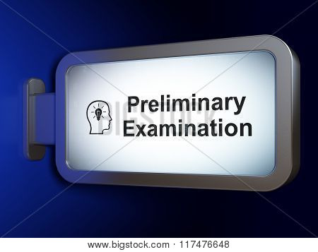 Education concept: Preliminary Examination and Head With Lightbulb on billboard background