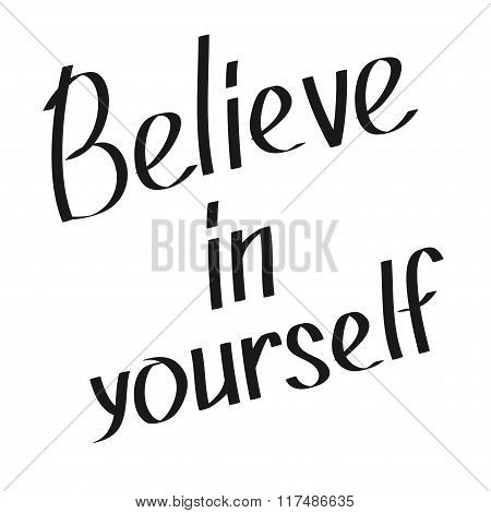 Believe In Yourself. Motivational And Inspirational Typography Poster With Quote. Calligraphic Text.