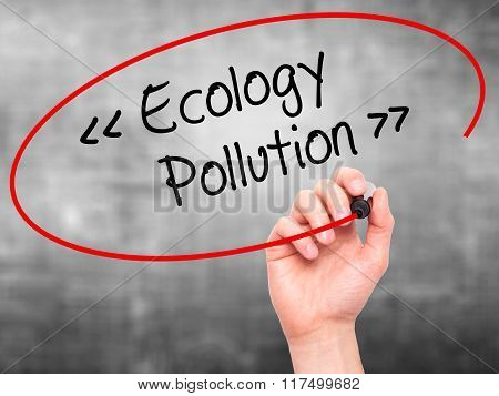 Man Hand Writing Ecology - Pollution With Black Marker On Visual Screen