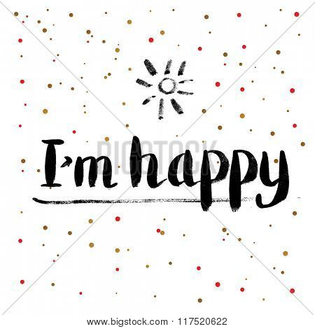Calligraphy Greeting Card with I am Happy Text. Hand Drawn and Handwritten Design Elements on Dot Background. Brush Lettering Design.