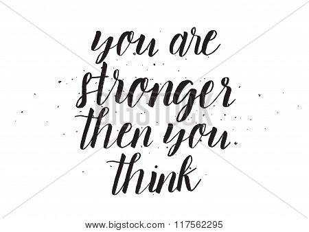 You Are Stronger Than You Think Inscription. Greeting Card With Calligraphy. Hand Drawn Design. Blac