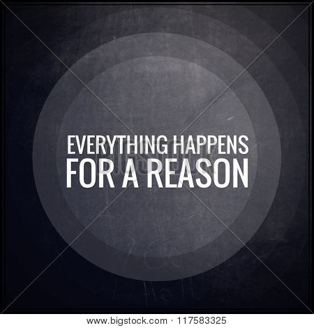 Inspirational Typographic Quote on black chalk board - Everything happens for a reason