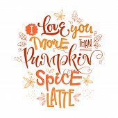 I Love You More Than Pumpkin Spice Latte - Quote. Autumn Pumpkin Spice Season Handdrawn Lettering Ph poster